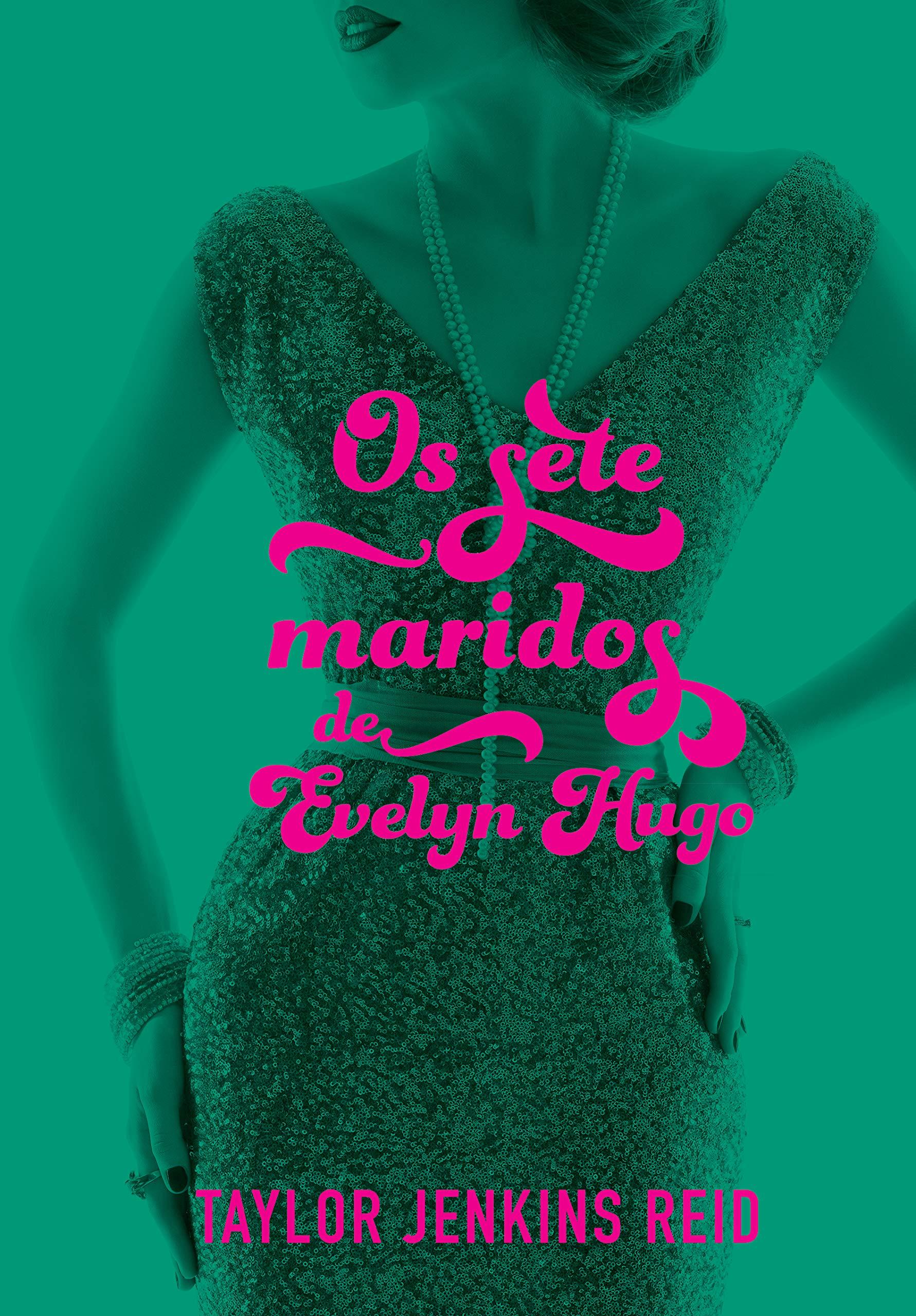 Imagem: Os Sete Maridos de Evelyn Hugo O que eu aprendi com Os Sete Maridos de Evelyn Hugo?   Agora Livros